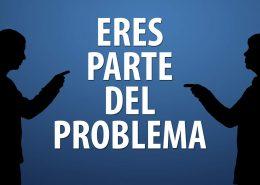 Eres Parte del Problema