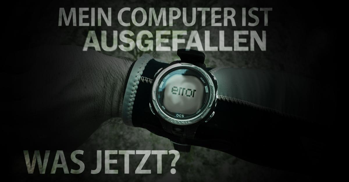 MEIN COMPUTER IST AUSGEFALLEN WAS JETZT