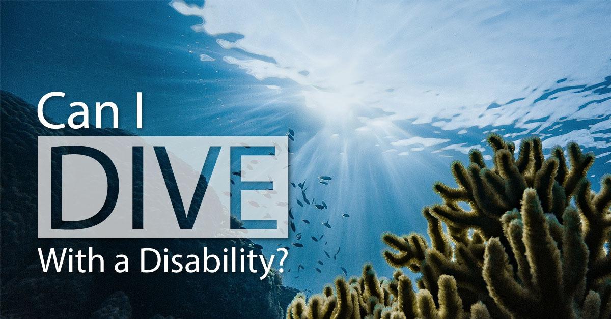 Can I dive with a Disability? - SDI   TDI   ERDI   PFI